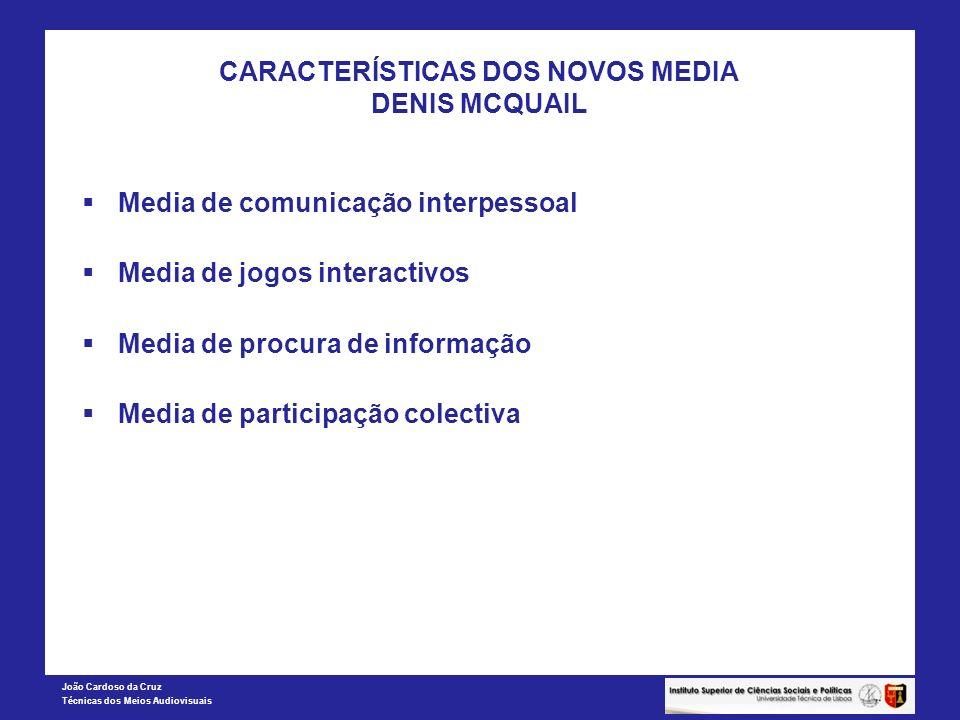 João Cardoso da Cruz Técnicas dos Meios Audiovisuais CARACTERÍSTICAS DOS NOVOS MEDIA DENIS MCQUAIL Media de comunicação interpessoal Media de jogos in