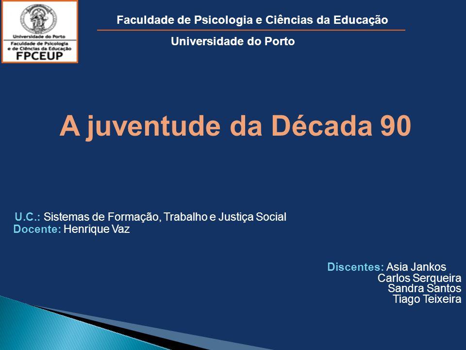 A juventude da Década 90 U.C.: Sistemas de Formação, Trabalho e Justiça Social Docente: Henrique Vaz Discentes: Asia Jankos Carlos Serqueira Sandra Sa