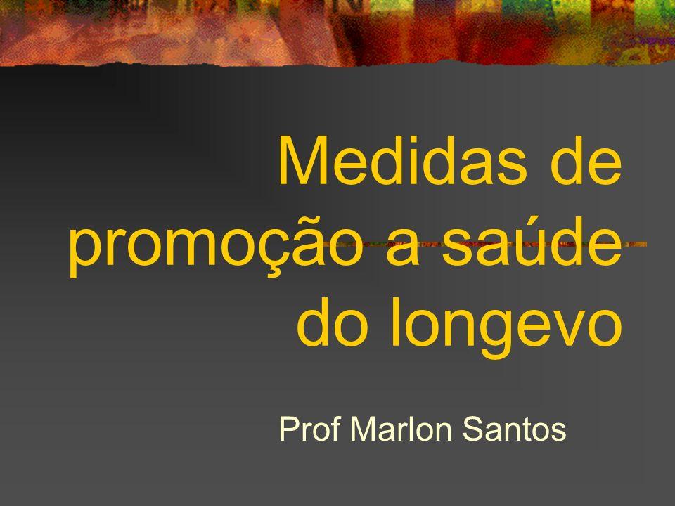 Medidas de promoção a saúde do longevo Prof Marlon Santos