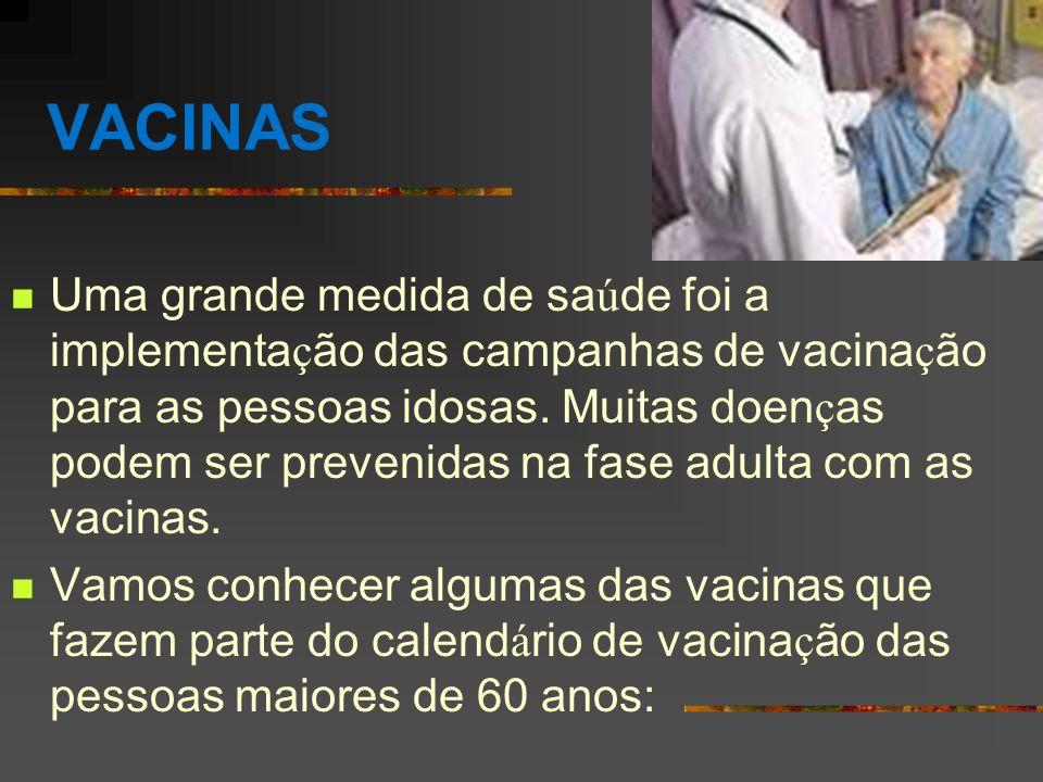 VACINAS Uma grande medida de sa ú de foi a implementa ç ão das campanhas de vacina ç ão para as pessoas idosas. Muitas doen ç as podem ser prevenidas
