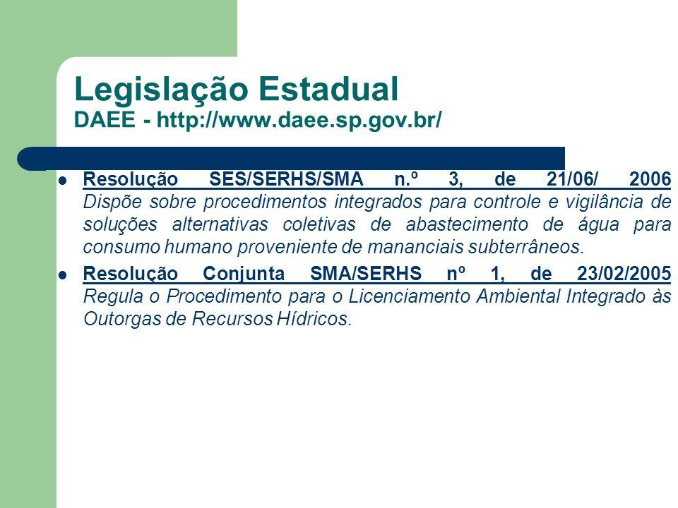Legislação Estadual DAEE - http://www.daee.sp.gov.br/ Resolução SES/SERHS/SMA n.º 3, de 21/06/ 2006 Dispõe sobre procedimentos integrados para control