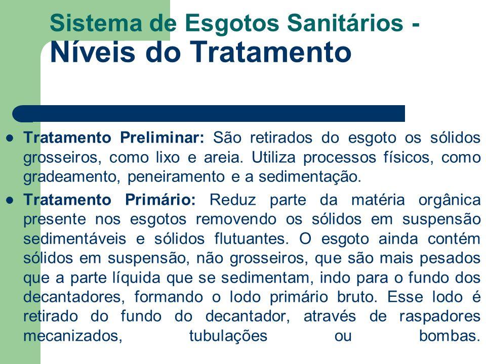 Sistema de Esgotos Sanitários - Níveis do Tratamento Tratamento Preliminar: São retirados do esgoto os sólidos grosseiros, como lixo e areia. Utiliza