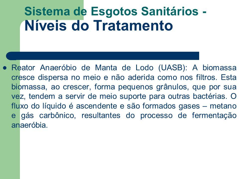 Sistema de Esgotos Sanitários - Níveis do Tratamento Reator Anaeróbio de Manta de Lodo (UASB): A biomassa cresce dispersa no meio e não aderida como n