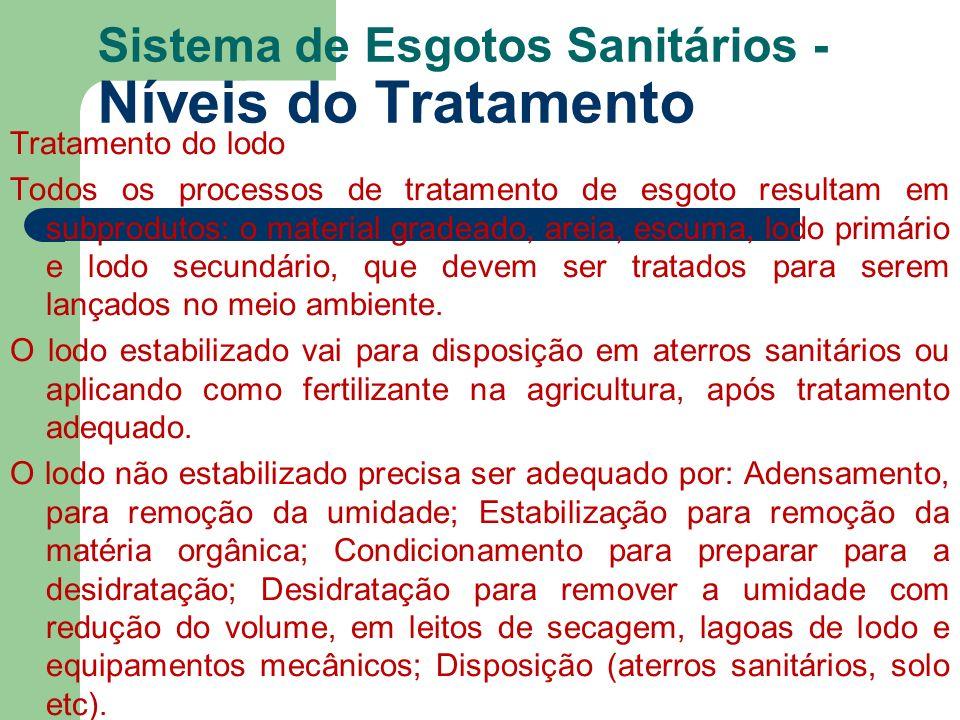 Sistema de Esgotos Sanitários - Níveis do Tratamento Tratamento do lodo Todos os processos de tratamento de esgoto resultam em subprodutos: o material