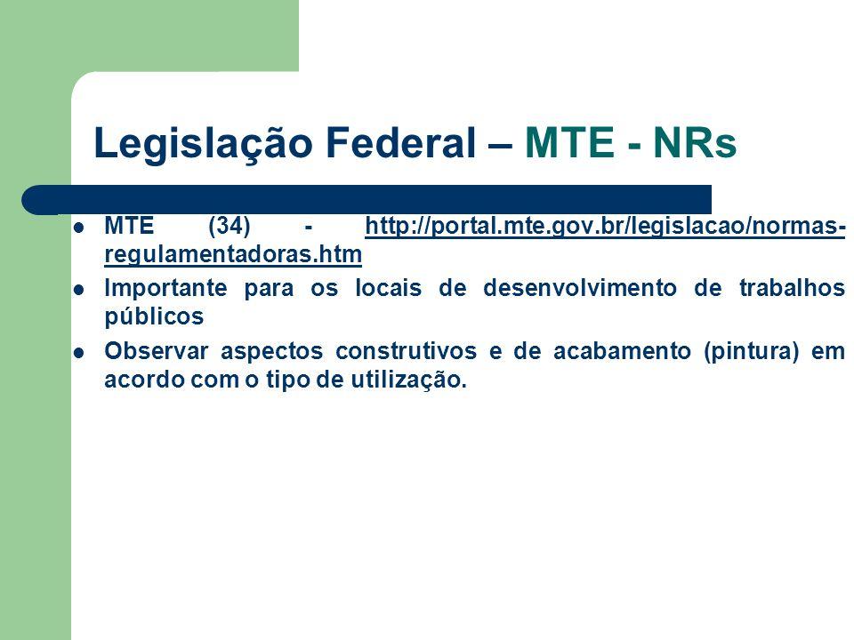 Legislação Federal – MTE - NRs MTE (34) - http://portal.mte.gov.br/legislacao/normas- regulamentadoras.htmhttp://portal.mte.gov.br/legislacao/normas-