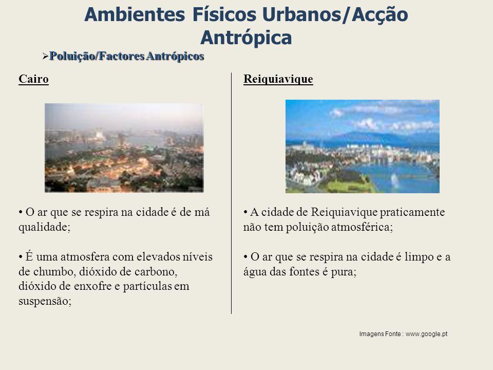 Ambientes Físicos Urbanos/Acção Antrópica Poluição/Factores Antrópicos Reiquiavique A cidade de Reiquiavique praticamente não tem poluição atmosférica