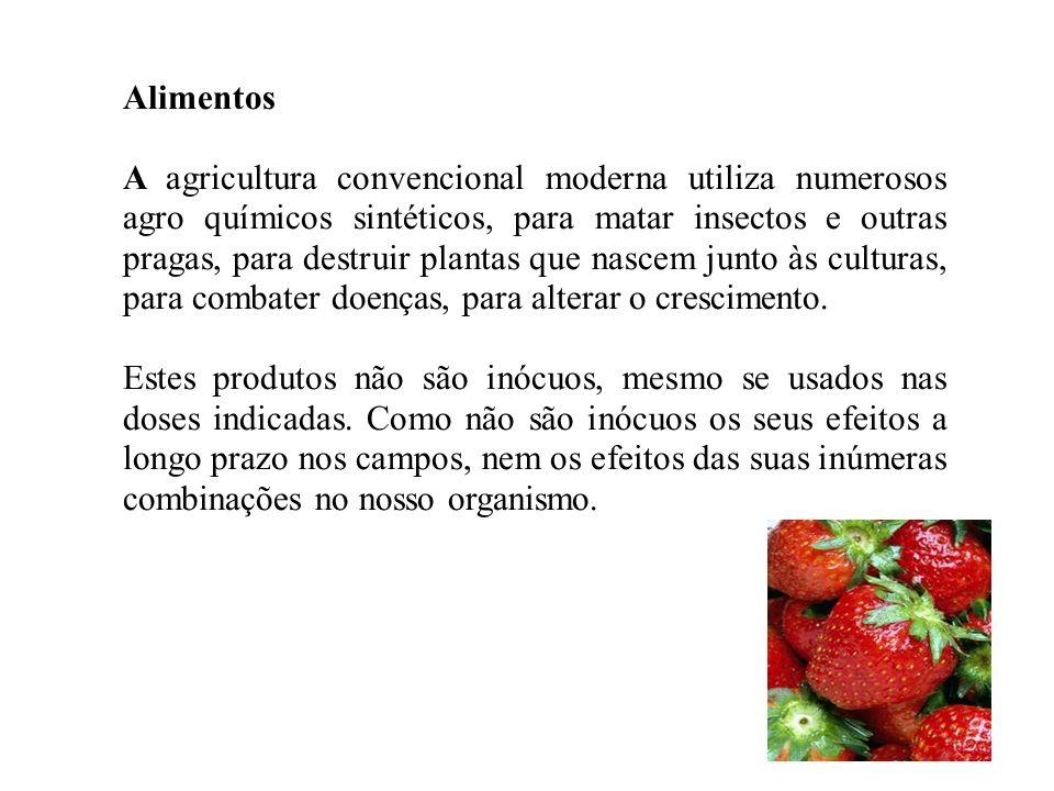 Alimentos A agricultura convencional moderna utiliza numerosos agro químicos sintéticos, para matar insectos e outras pragas, para destruir plantas qu