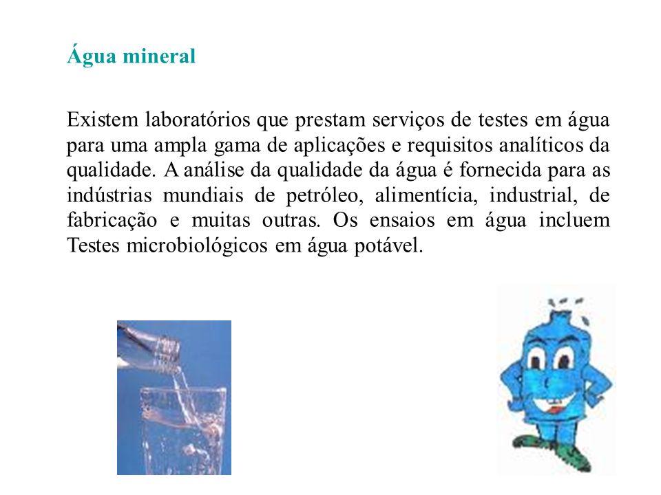 Água mineral Existem laboratórios que prestam serviços de testes em água para uma ampla gama de aplicações e requisitos analíticos da qualidade. A aná