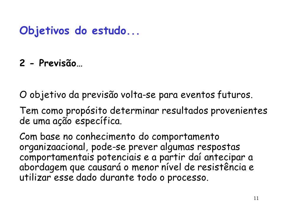 11 Objetivos do estudo... 2 - Previsão… O objetivo da previsão volta-se para eventos futuros. Tem como propósito determinar resultados provenientes de