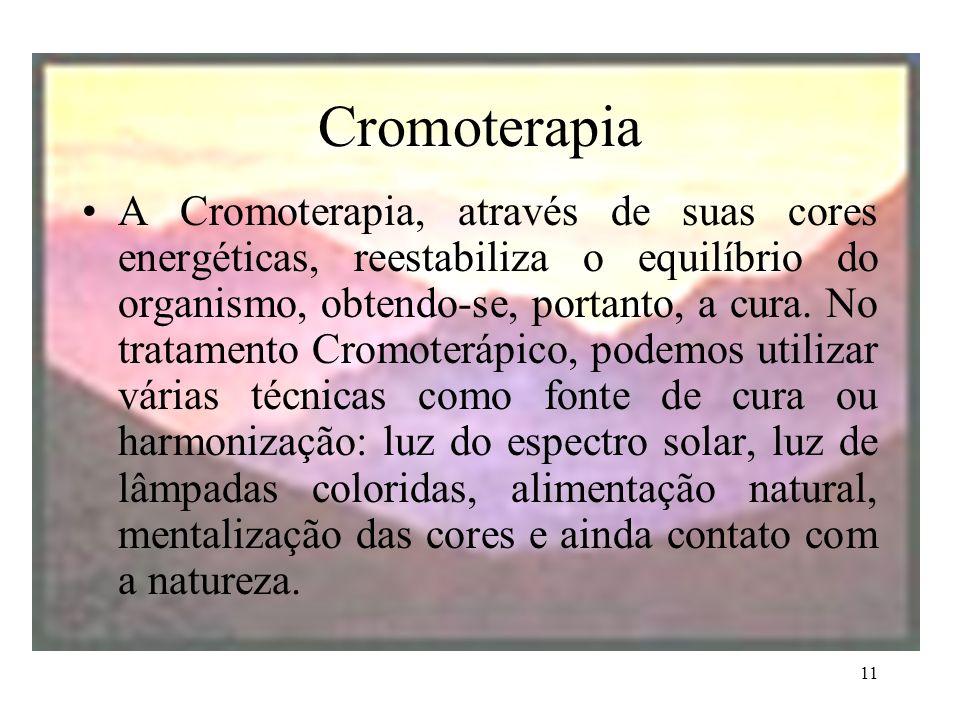 11 Cromoterapia A Cromoterapia, através de suas cores energéticas, reestabiliza o equilíbrio do organismo, obtendo-se, portanto, a cura. No tratamento