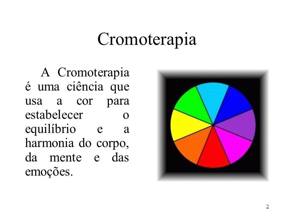 2 Cromoterapia A Cromoterapia é uma ciência que usa a cor para estabelecer o equilíbrio e a harmonia do corpo, da mente e das emoções.