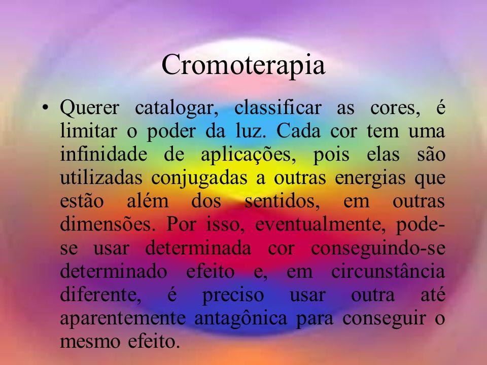 halynelimeira@unisuam.edu.br6 Cromoterapia Querer catalogar, classificar as cores, é limitar o poder da luz. Cada cor tem uma infinidade de aplicações