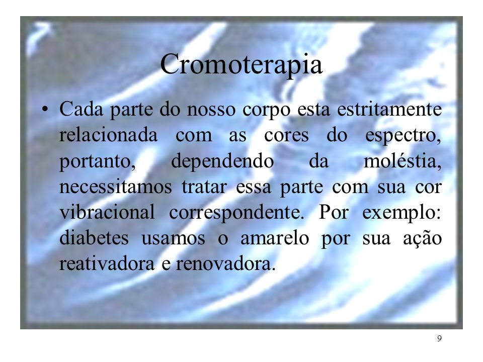 9 Cromoterapia Cada parte do nosso corpo esta estritamente relacionada com as cores do espectro, portanto, dependendo da moléstia, necessitamos tratar