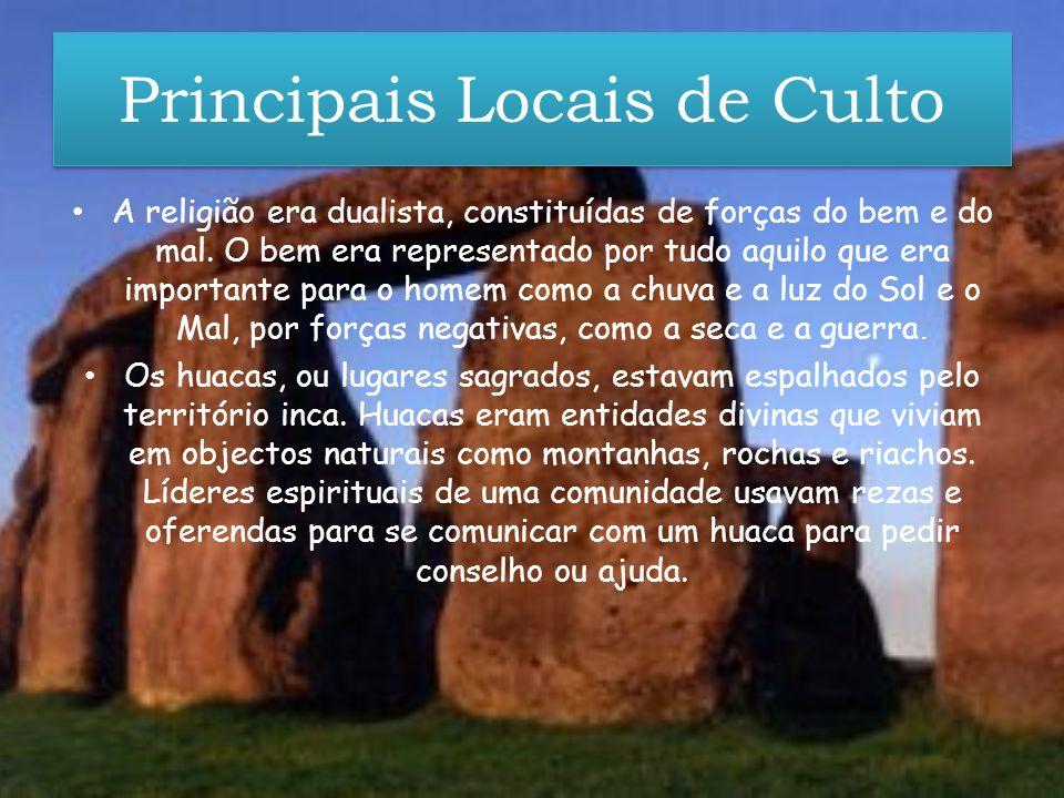 Principais Locais de Culto A religião era dualista, constituídas de forças do bem e do mal. O bem era representado por tudo aquilo que era importante