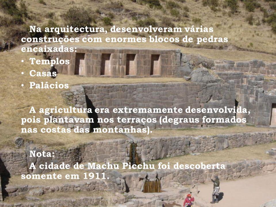 Na arquitectura, desenvolveram várias construções com enormes blocos de pedras encaixadas: Templos Casas Palácios A agricultura era extremamente desen