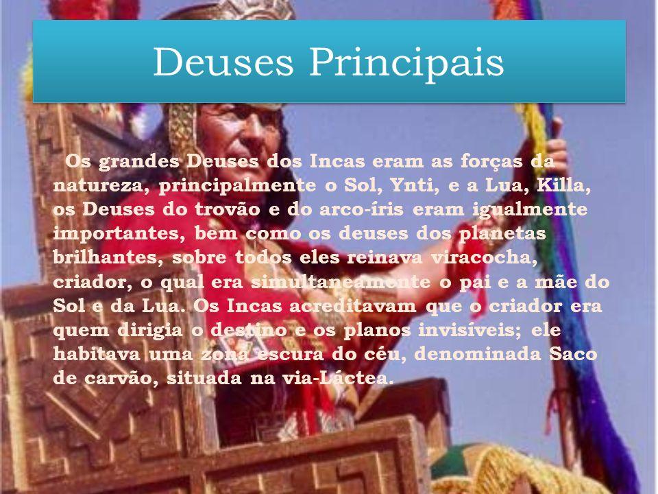 Deuses Principais Deuses Principais Os grandes Deuses dos Incas eram as forças da natureza, principalmente o Sol, Ynti, e a Lua, Killa, os Deuses do t