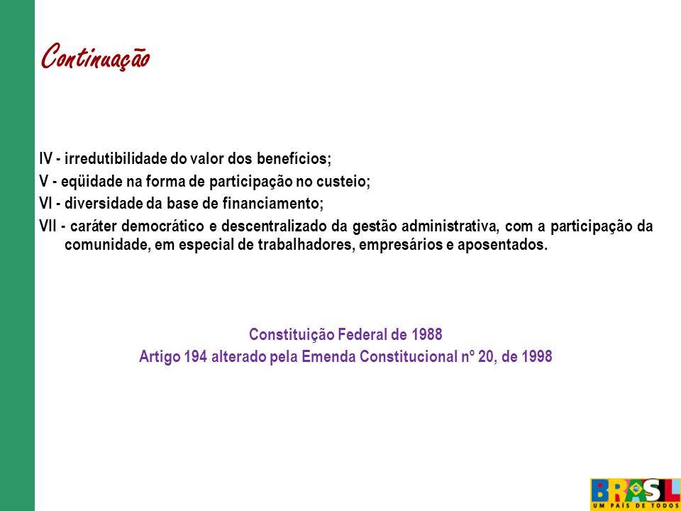 IV - irredutibilidade do valor dos benefícios; V - eqüidade na forma de participação no custeio; VI - diversidade da base de financiamento; VII - cará