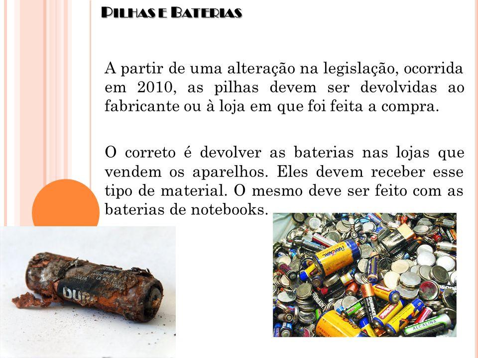 P ILHAS E B ATERIAS A partir de uma alteração na legislação, ocorrida em 2010, as pilhas devem ser devolvidas ao fabricante ou à loja em que foi feita
