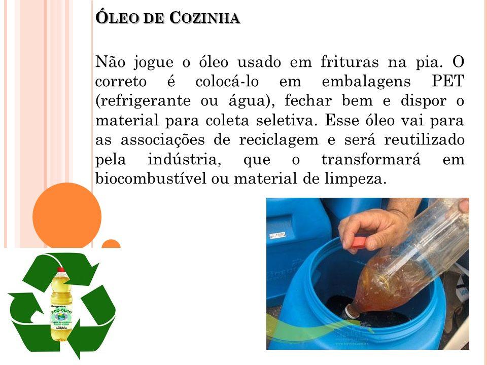 Ó LEO DE C OZINHA Não jogue o óleo usado em frituras na pia. O correto é colocá-lo em embalagens PET (refrigerante ou água), fechar bem e dispor o mat