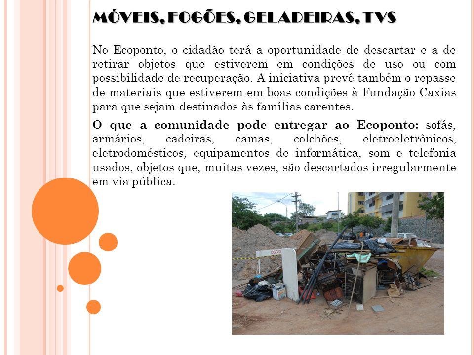 MÓVEIS, FOGÕES, GELADEIRAS, TVS No Ecoponto, o cidadão terá a oportunidade de descartar e a de retirar objetos que estiverem em condições de uso ou co