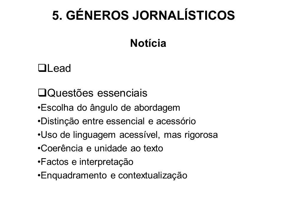 5. GÉNEROS JORNALÍSTICOS Notícia Lead Questões essenciais Escolha do ângulo de abordagem Distinção entre essencial e acessório Uso de linguagem acessí