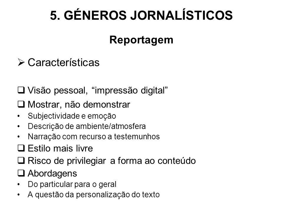 5. GÉNEROS JORNALÍSTICOS Reportagem Características Visão pessoal, impressão digital Mostrar, não demonstrar Subjectividade e emoção Descrição de ambi
