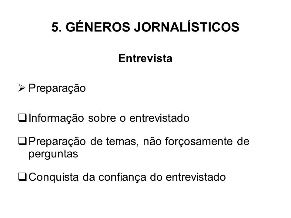 5. GÉNEROS JORNALÍSTICOS Entrevista Preparação Informação sobre o entrevistado Preparação de temas, não forçosamente de perguntas Conquista da confian
