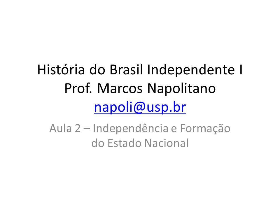 História do Brasil Independente I Prof. Marcos Napolitano napoli@usp.br napoli@usp.br Aula 2 – Independência e Formação do Estado Nacional