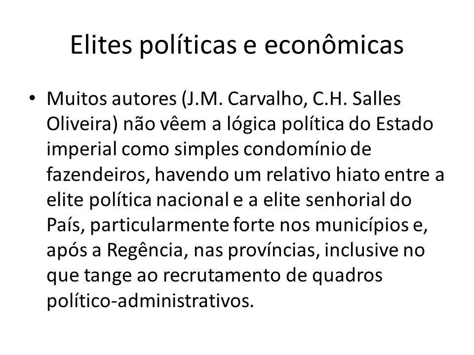 Elites políticas e econômicas Muitos autores (J.M. Carvalho, C.H. Salles Oliveira) não vêem a lógica política do Estado imperial como simples condomín