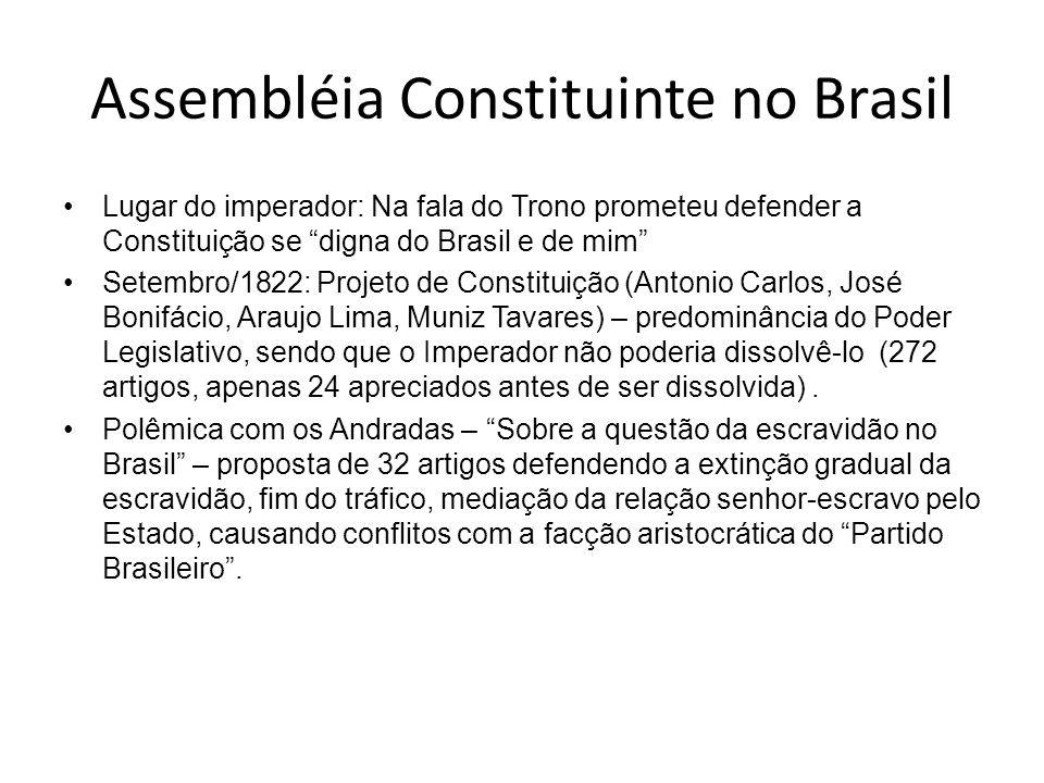 Assembléia Constituinte no Brasil Lugar do imperador: Na fala do Trono prometeu defender a Constituição se digna do Brasil e de mim Setembro/1822: Pro