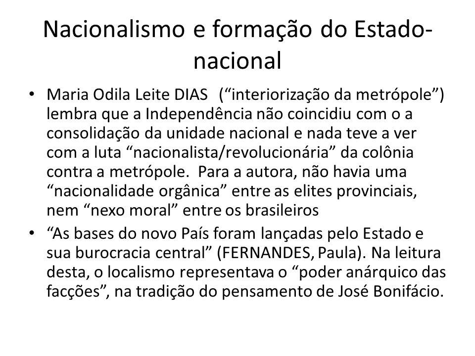 Nacionalismo e formação do Estado- nacional Maria Odila Leite DIAS(interiorização da metrópole) lembra que a Independência não coincidiu com o a conso
