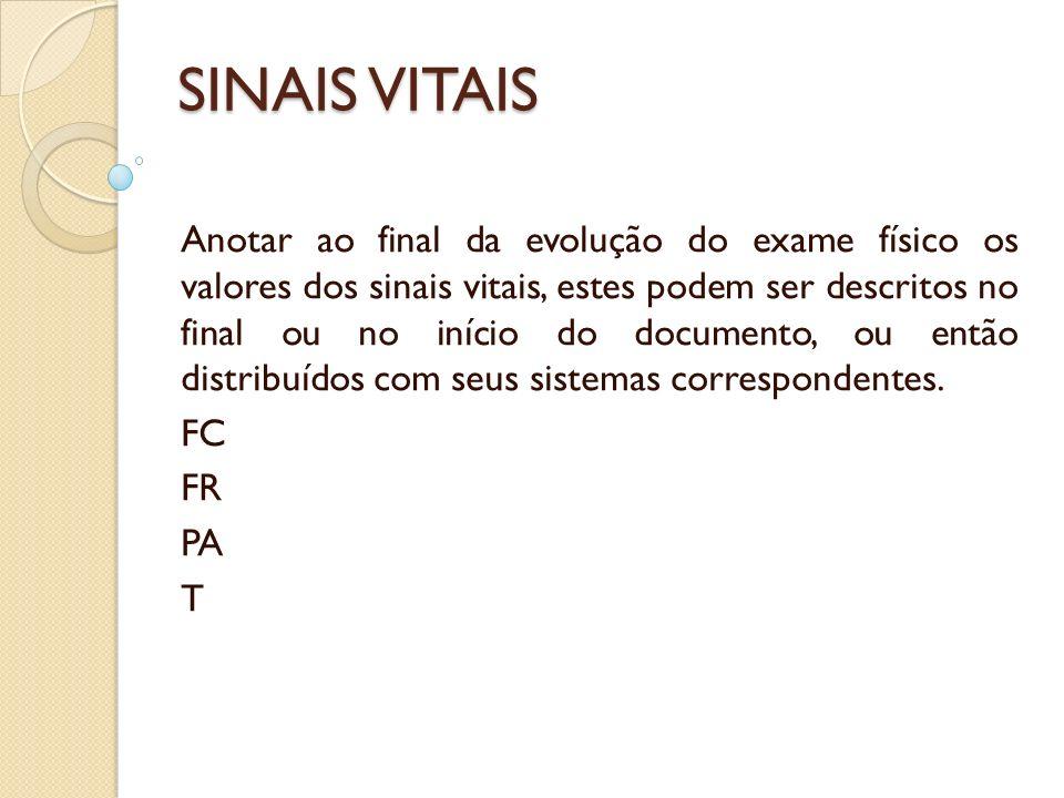 SINAIS VITAIS Anotar ao final da evolução do exame físico os valores dos sinais vitais, estes podem ser descritos no final ou no início do documento,