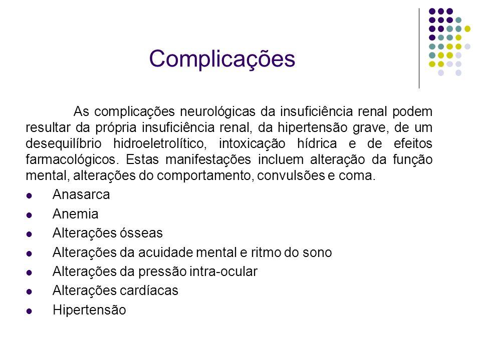 Complicações As complicações neurológicas da insuficiência renal podem resultar da própria insuficiência renal, da hipertensão grave, de um desequilíb