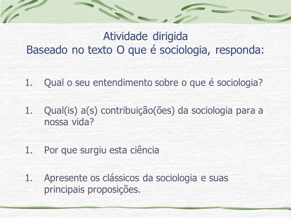 Atividade dirigida Baseado no texto O que é sociologia, responda: 1.Qual o seu entendimento sobre o que é sociologia.