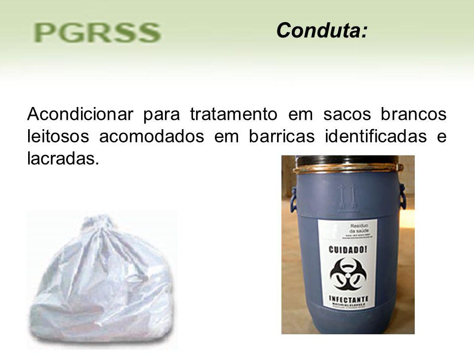 Acondicionar para tratamento em sacos brancos leitosos acomodados em barricas identificadas e lacradas. Conduta: