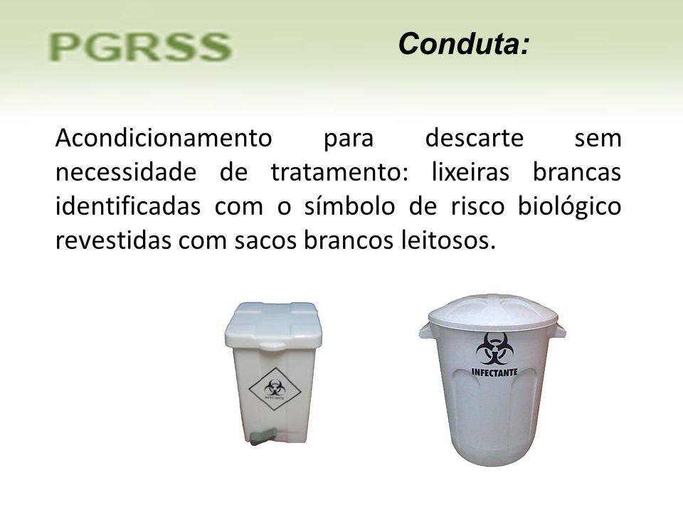 Conduta: Acondicionamento para descarte sem necessidade de tratamento: lixeiras brancas identificadas com o símbolo de risco biológico revestidas com