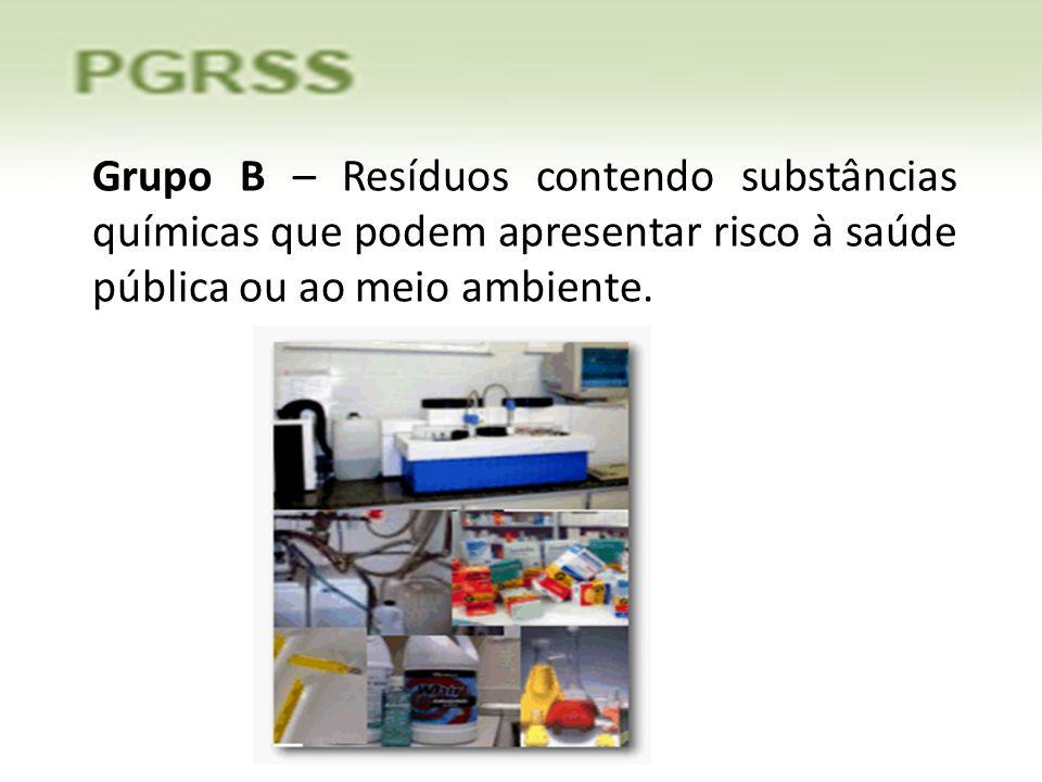 Grupo B – Resíduos contendo substâncias químicas que podem apresentar risco à saúde pública ou ao meio ambiente.