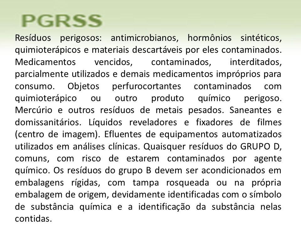 Resíduos perigosos: antimicrobianos, hormônios sintéticos, quimioterápicos e materiais descartáveis por eles contaminados. Medicamentos vencidos, cont