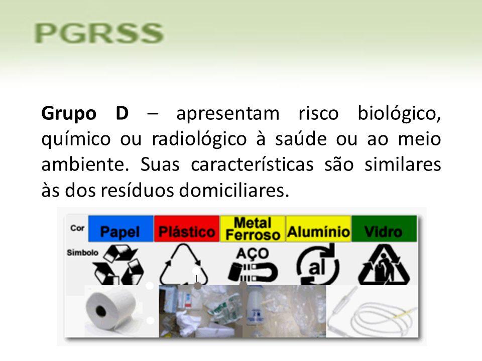 Grupo D – apresentam risco biológico, químico ou radiológico à saúde ou ao meio ambiente. Suas características são similares às dos resíduos domicilia