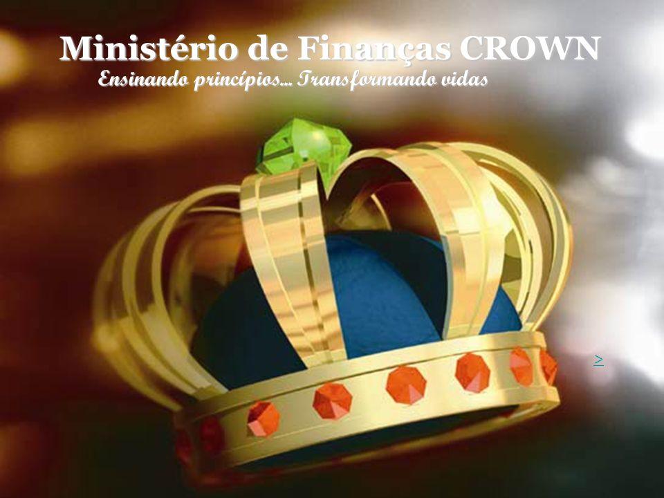 Ministério de Finanças CROWN Ensinando princípios... Transformando vidas >>>>