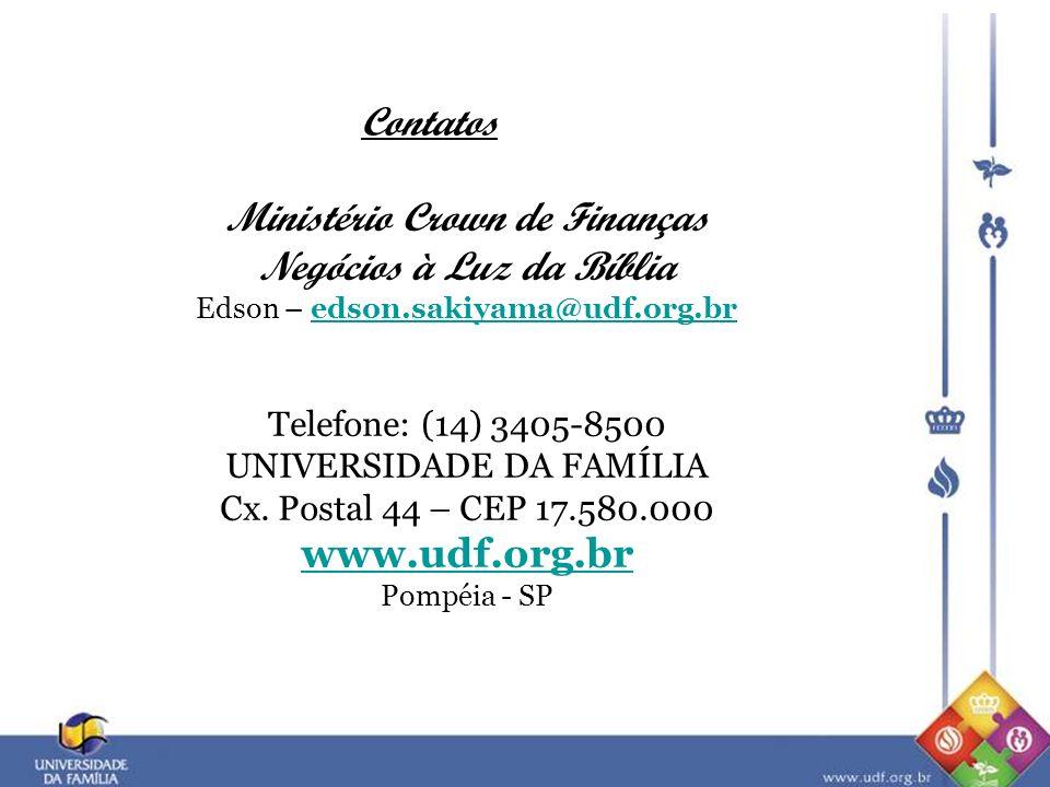 Ministério Crown de Finanças Negócios à Luz da Bíblia Edson – edson.sakiyama@udf.org.bredson.sakiyama@udf.org.br Telefone: (14) 3405-8500 UNIVERSIDADE DA FAMÍLIA Cx.