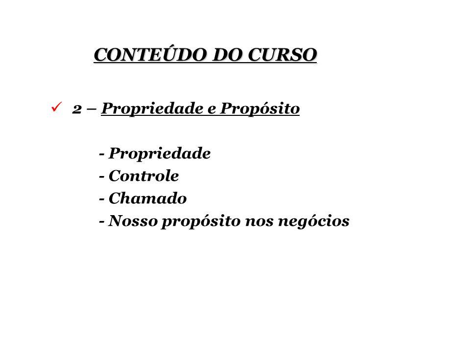 CONTEÚDO DO CURSO 2 – Propriedade e Propósito - Propriedade - Controle - Chamado - Nosso propósito nos negócios