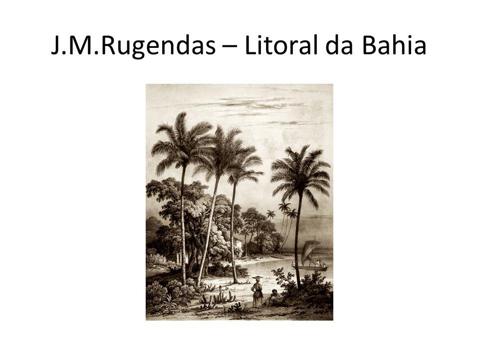 J.M.Rugendas – Litoral da Bahia