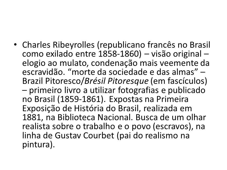 Charles Ribeyrolles (republicano francês no Brasil como exilado entre 1858-1860) – visão original – elogio ao mulato, condenação mais veemente da escr