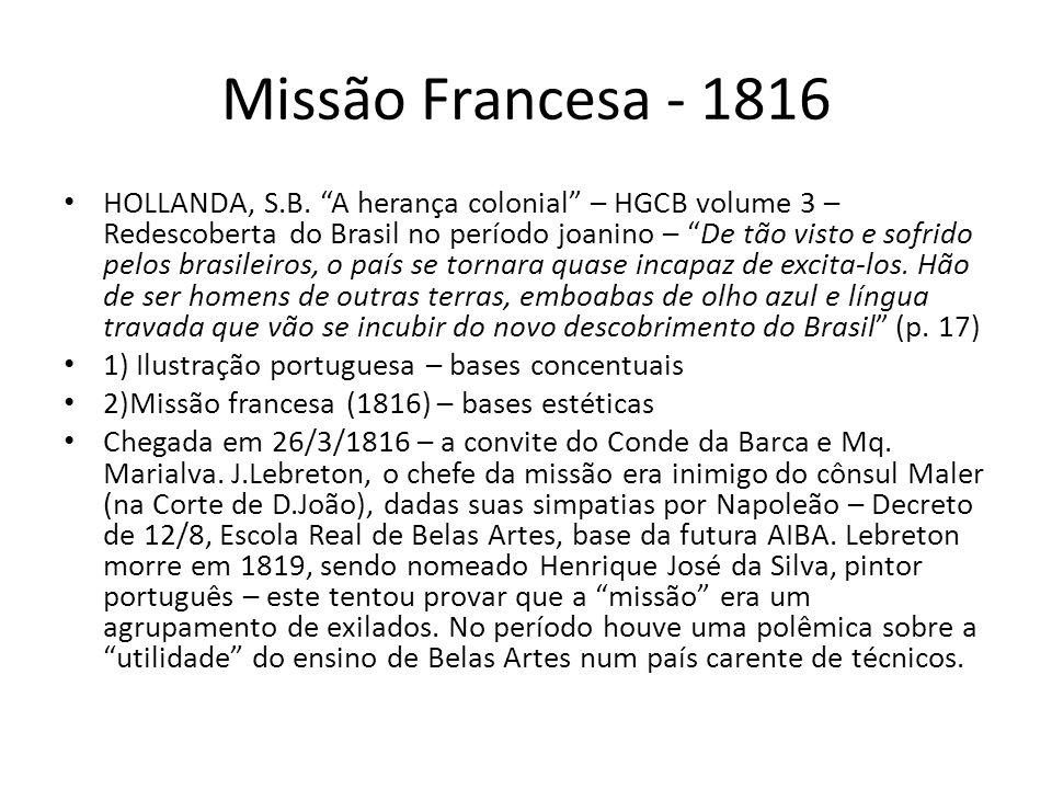 Missão Francesa - 1816 HOLLANDA, S.B. A herança colonial – HGCB volume 3 – Redescoberta do Brasil no período joanino – De tão visto e sofrido pelos br