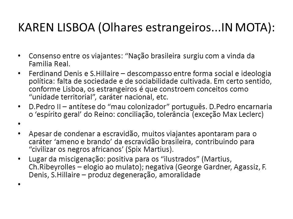 KAREN LISBOA (Olhares estrangeiros...IN MOTA): Consenso entre os viajantes: Nação brasileira surgiu com a vinda da Familia Real. Ferdinand Denis e S.H