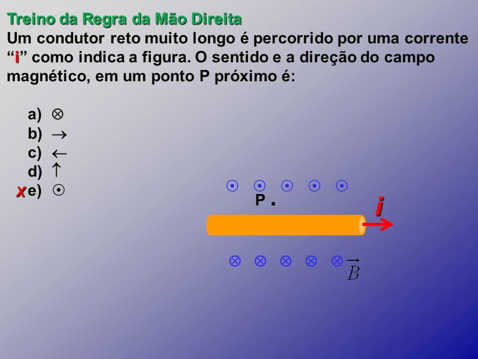 X Treino da Regra da Mão Direita i Um condutor reto muito longo é percorrido por uma correntei como indica a figura.