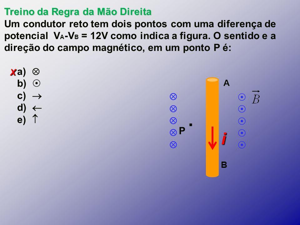 X Treino da Regra da Mão Direita Um condutor reto tem dois pontos com uma diferença de potencial V A -V B = 12V como indica a figura.
