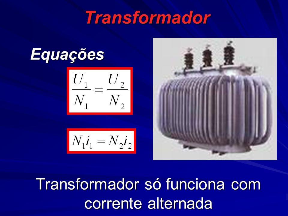 Transformador Equações Transformador só funciona com corrente alternada