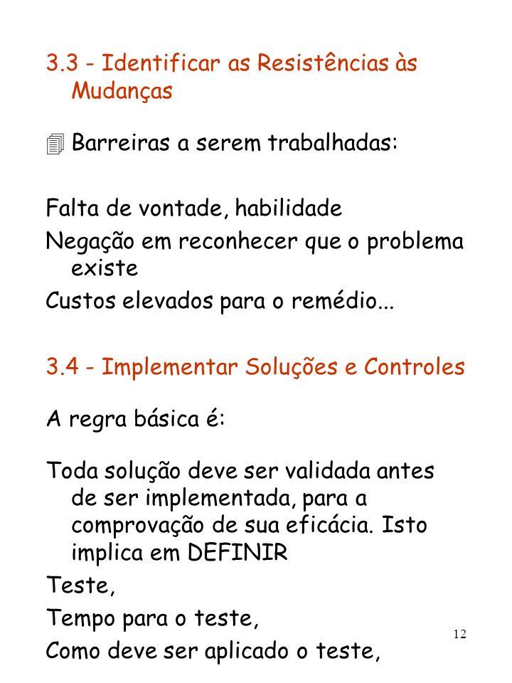 12 3.3 - Identificar as Resistências às Mudanças 4Barreiras a serem trabalhadas: Falta de vontade, habilidade Negação em reconhecer que o problema exi